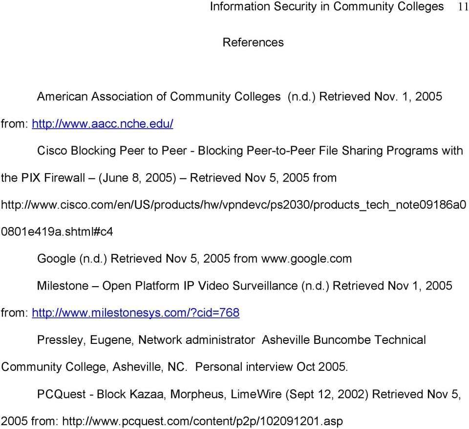 com/en/us/products/hw/vpndevc/ps2030/products_tech_note09186a0 0801e419a.shtml#c4 Google (n.d.) Retrieved Nov 5, 2005 from www.google.com Milestone Open Platform IP Video Surveillance (n.d.) Retrieved Nov 1, 2005 from: http://www.