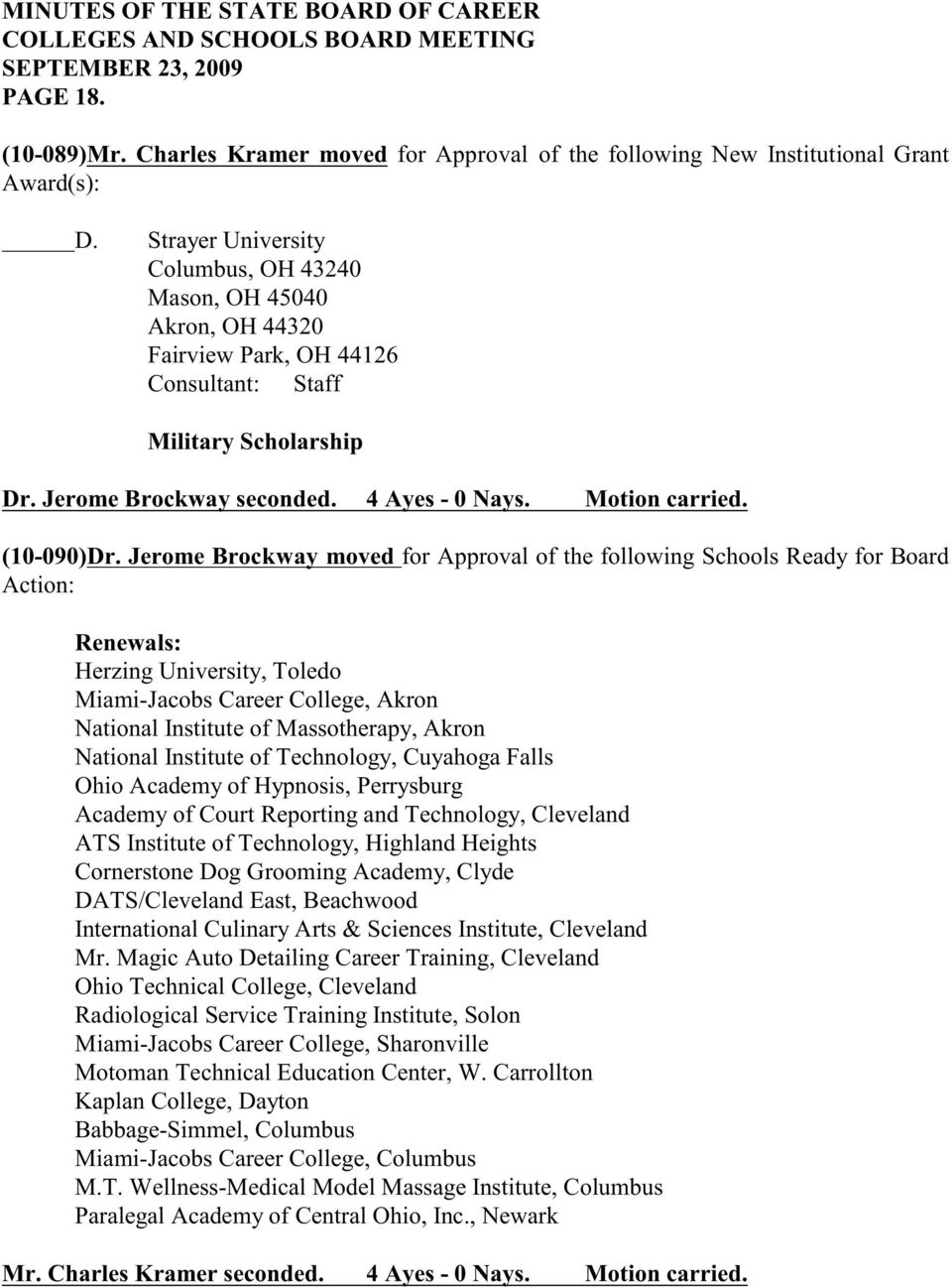Jerome Brockway moved for Approval of the following Schools Ready for Board Action: Renewals: Herzing University, Toledo Miami-Jacobs Career College, Akron National Institute of Massotherapy, Akron