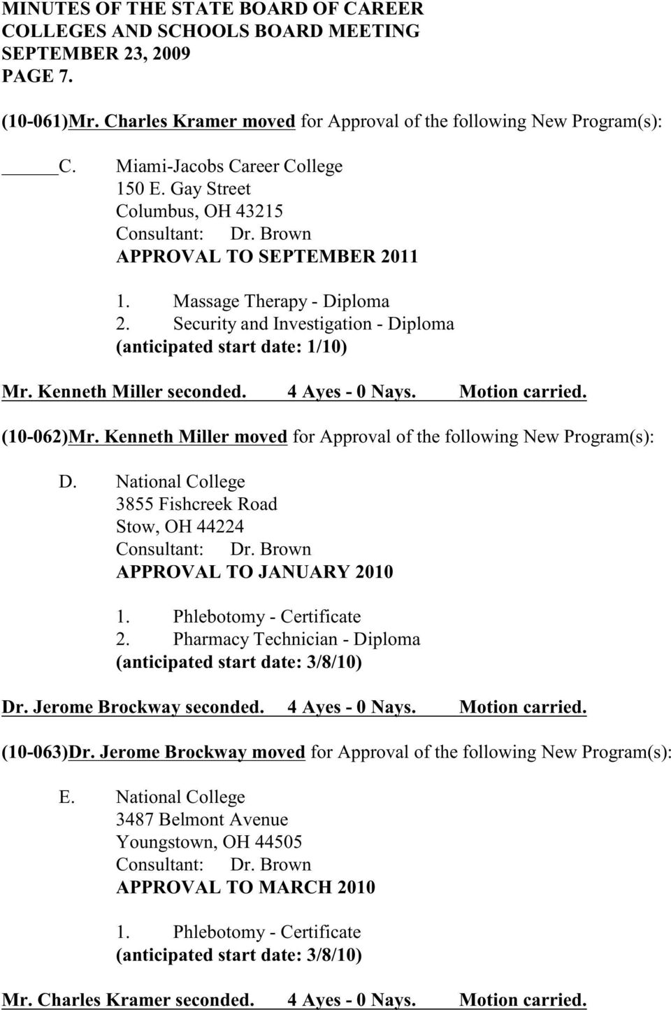 Kenneth Miller moved for Approval of the following New Program(s): D. National College 3855 Fishcreek Road Stow, OH 44224 APPROVAL TO JANUARY 2010 1. Phlebotomy - Certificate 2.