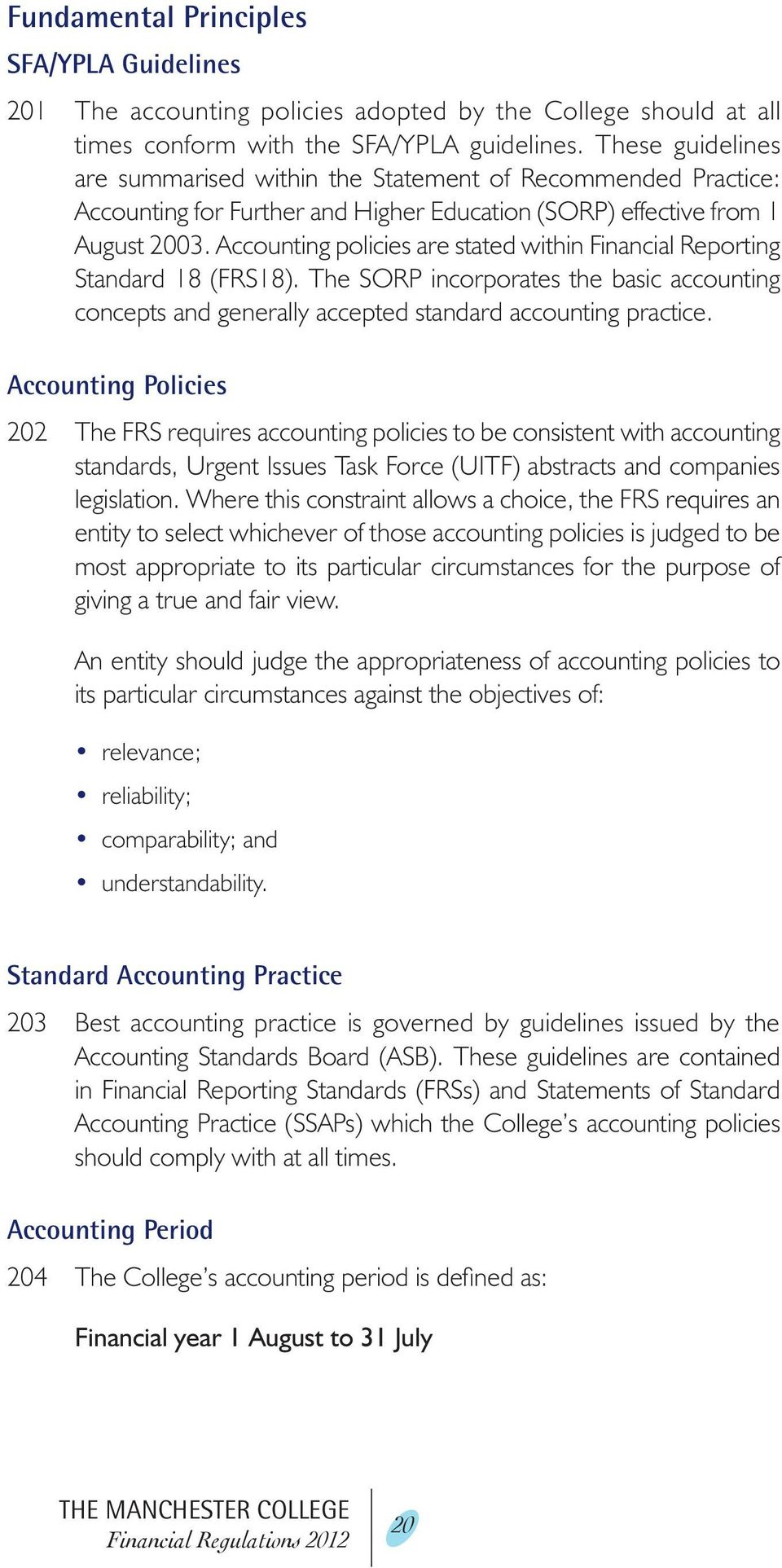 Accounting policies are stated within Financial Reporting Standard 18 (FRS18). The SORP incorporates the basic accounting concepts and generally accepted standard accounting practice.