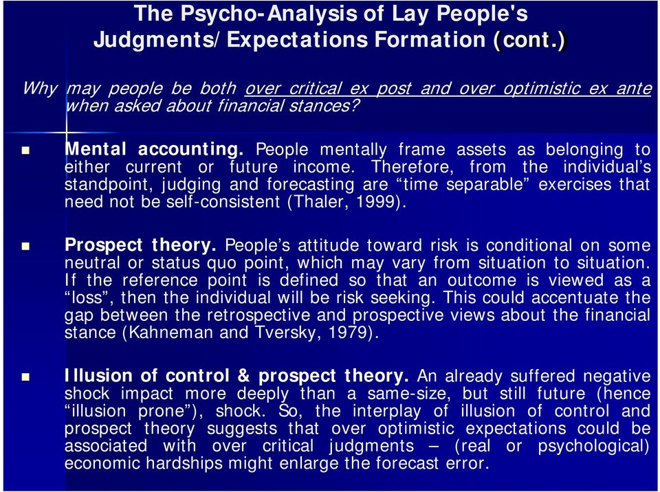 Therefore, from the individual s standpoint, judging and forecasting are time separable exercises that need not be self-consistent (Thaler, 1999). Prospect theory.