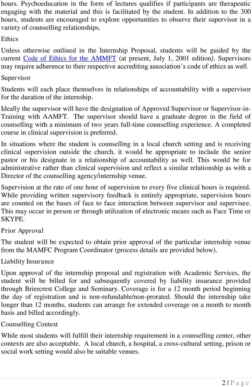 Ethics Unless otherwise outlined in the Internship Proposal, students will be guided by the current Code of Ethics for the AMMFT (at present, July 1, 2001 edition).