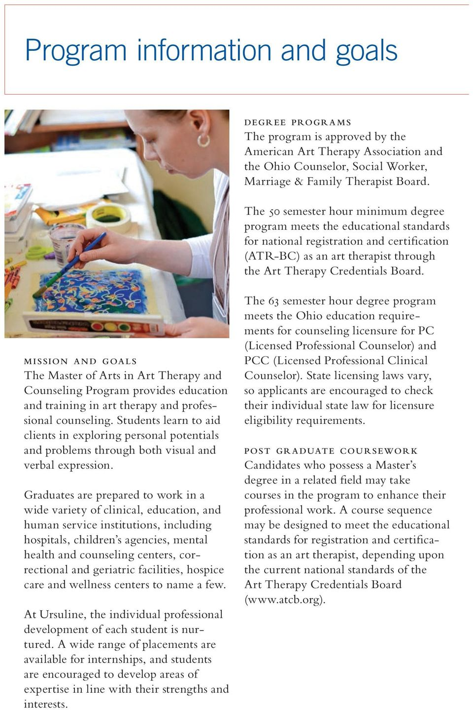 m ission a n d g oa l s The Master of Arts in Art Therapy and Counseling Program provides education and training in art therapy and professional counseling.
