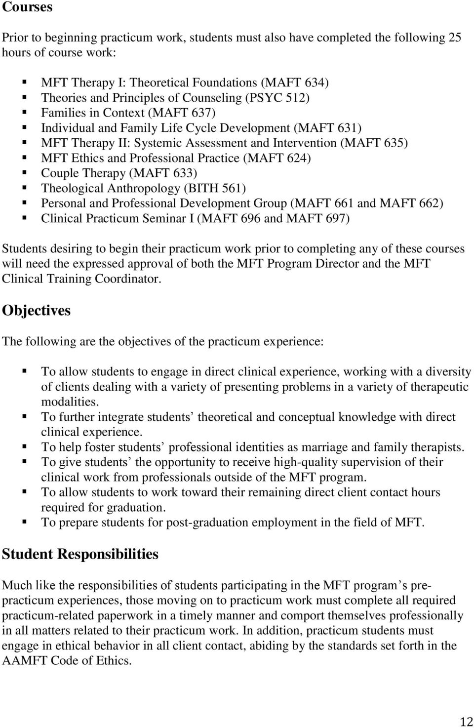 Professional Practice (MAFT 624) Couple Therapy (MAFT 633) Theological Anthropology (BITH 561) Personal and Professional Development Group (MAFT 661 and MAFT 662) Clinical Practicum Seminar I (MAFT