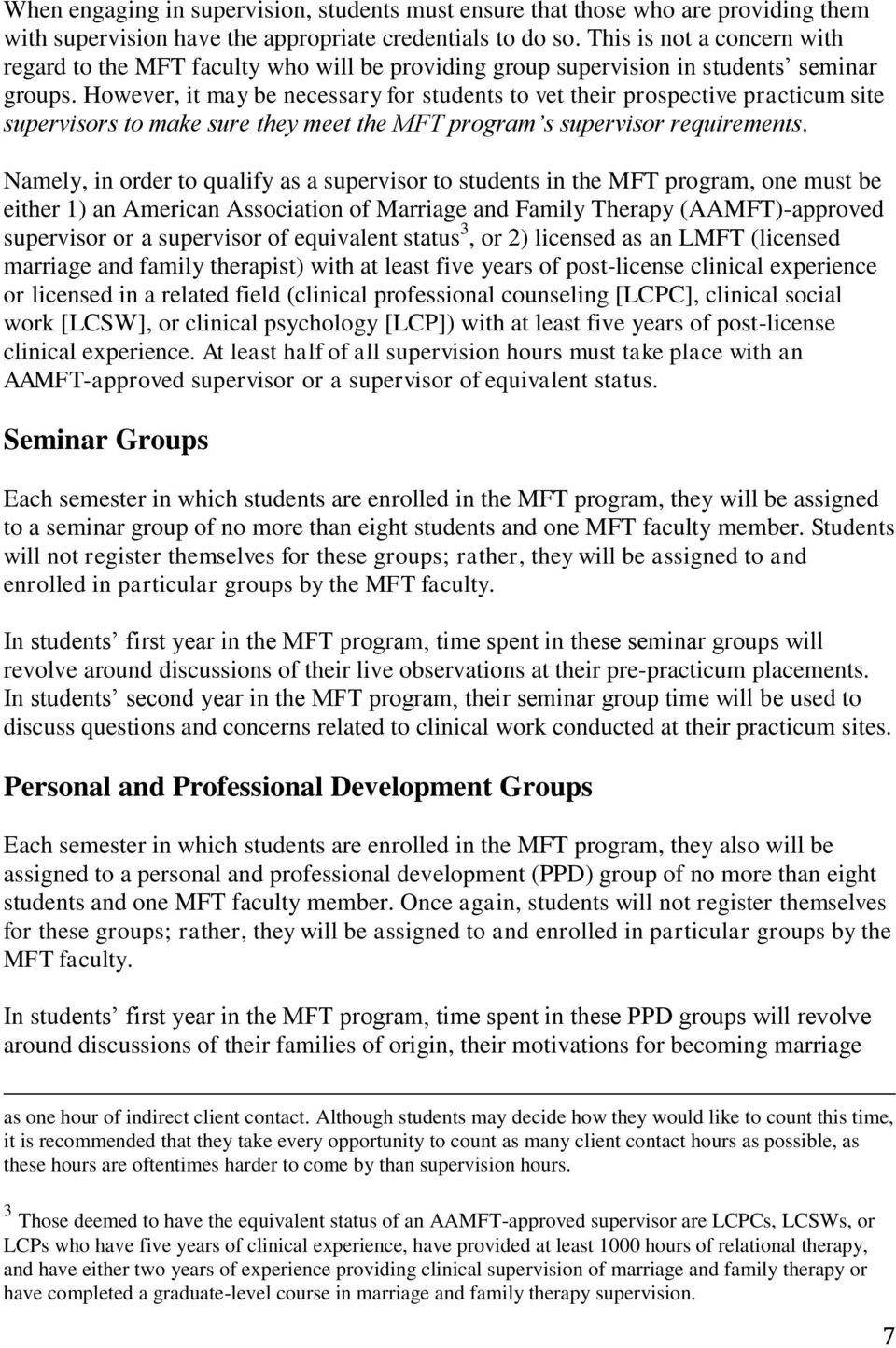 However, it may be necessary for students to vet their prospective practicum site supervisors to make sure they meet the MFT program s supervisor requirements.