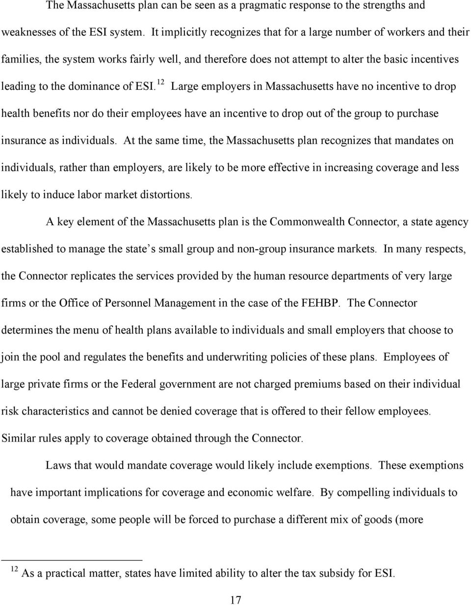 ESI. 12 Large employers in Massachusetts have no incentive to drop health benefits nor do their employees have an incentive to drop out of the group to purchase insurance as individuals.