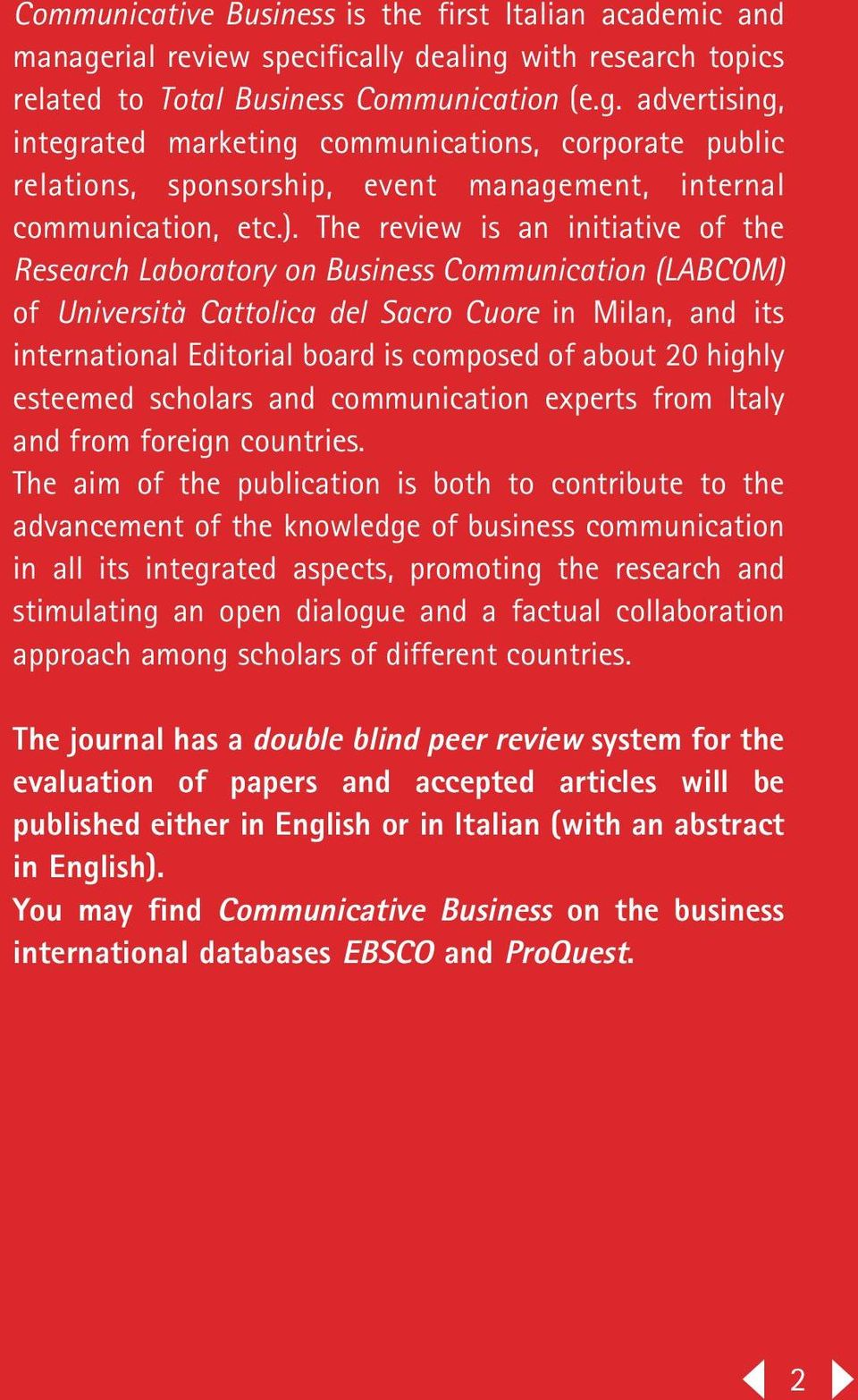 ). The review is an initiative of the Research Laboratory on Business Communication (LABCOM) of Università Cattolica del Sacro Cuore in Milan, and its international Editorial board is composed of