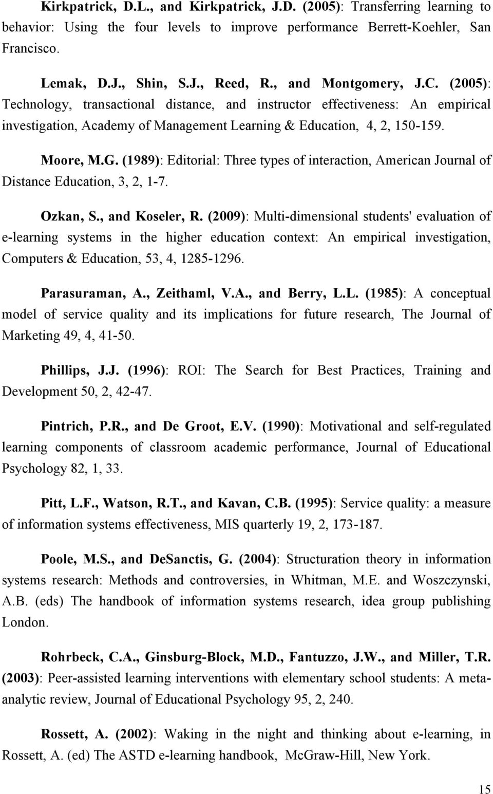 (1989): Editorial: Three types of interaction, American Journal of Distance Education, 3, 2, 1-7. Ozkan, S., and Koseler, R.