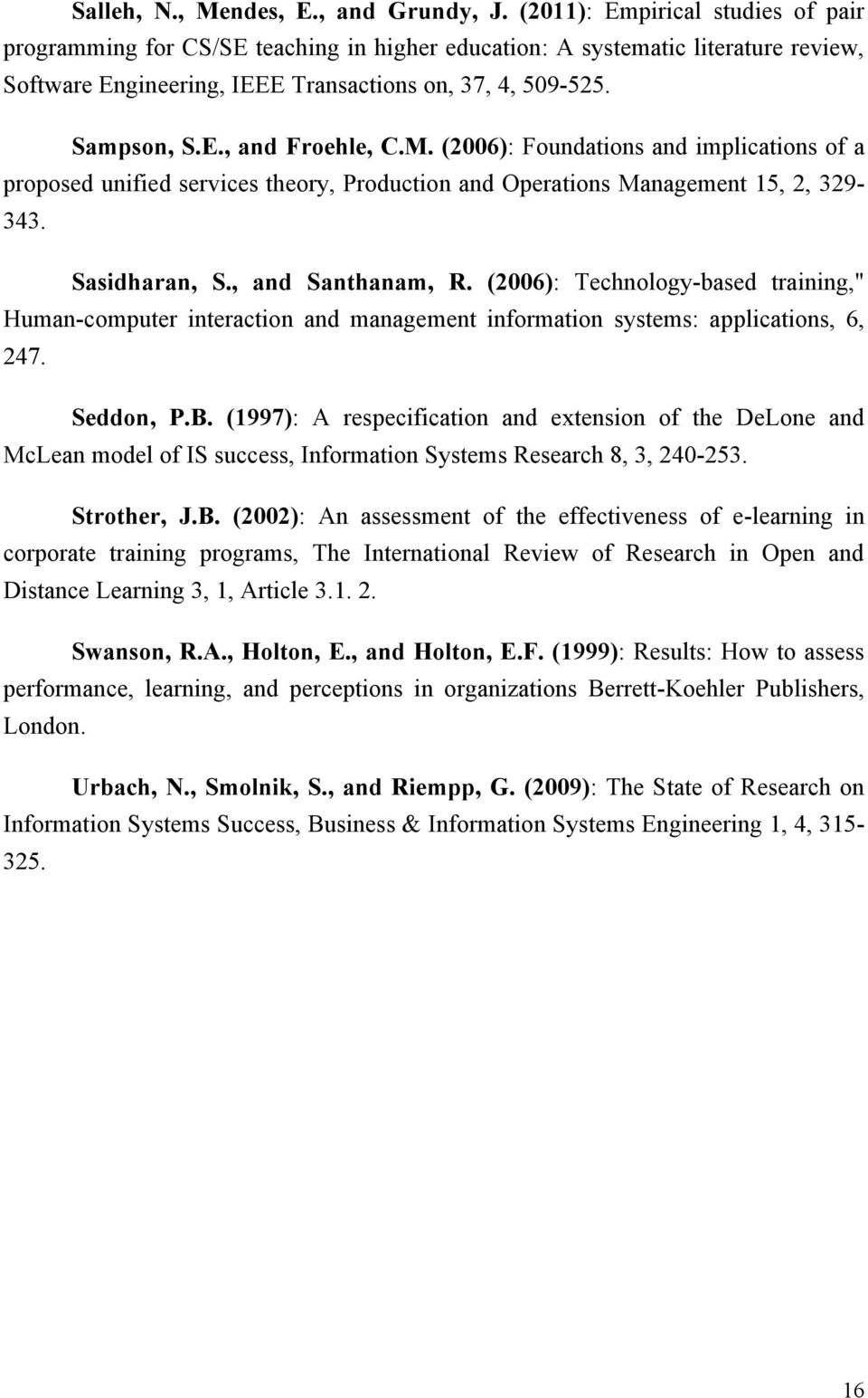 M. (2006): Foundations and implications of a proposed unified services theory, Production and Operations Management 15, 2, 329-343. Sasidharan, S., and Santhanam, R.