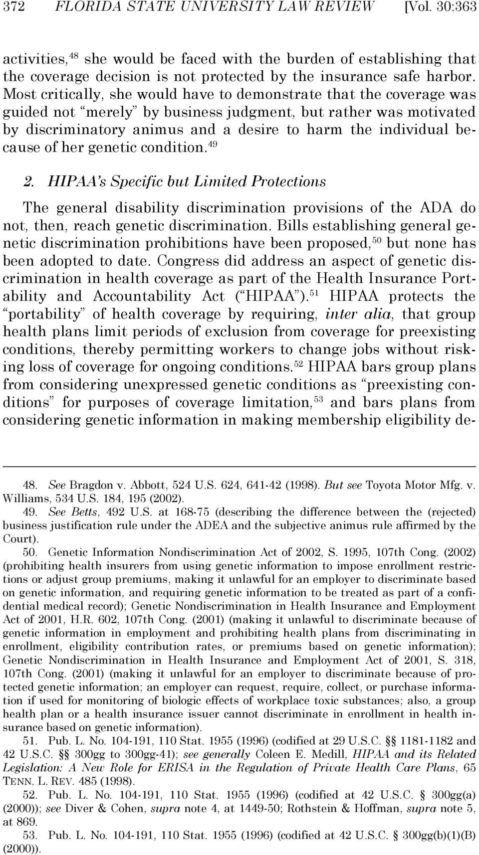 because of her genetic condition. 49 2. HIPAA s Specific but Limited Protections The general disability discrimination provisions of the ADA do not, then, reach genetic discrimination.