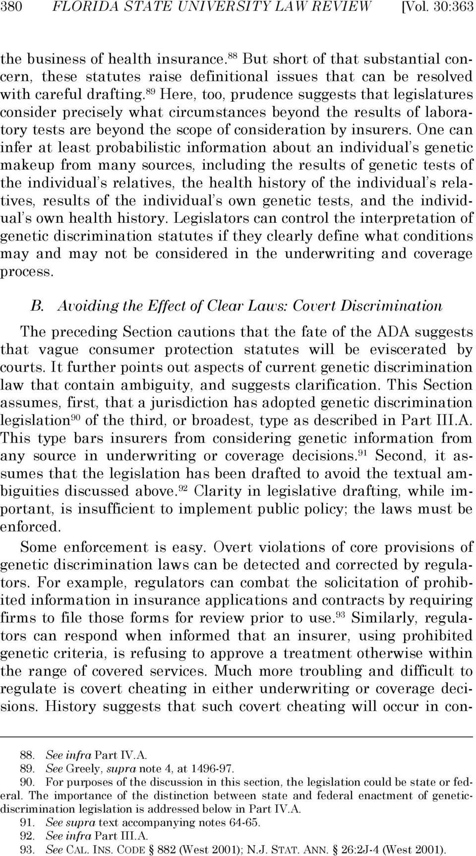 89 Here, too, prudence suggests that legislatures consider precisely what circumstances beyond the results of laboratory tests are beyond the scope of consideration by insurers.