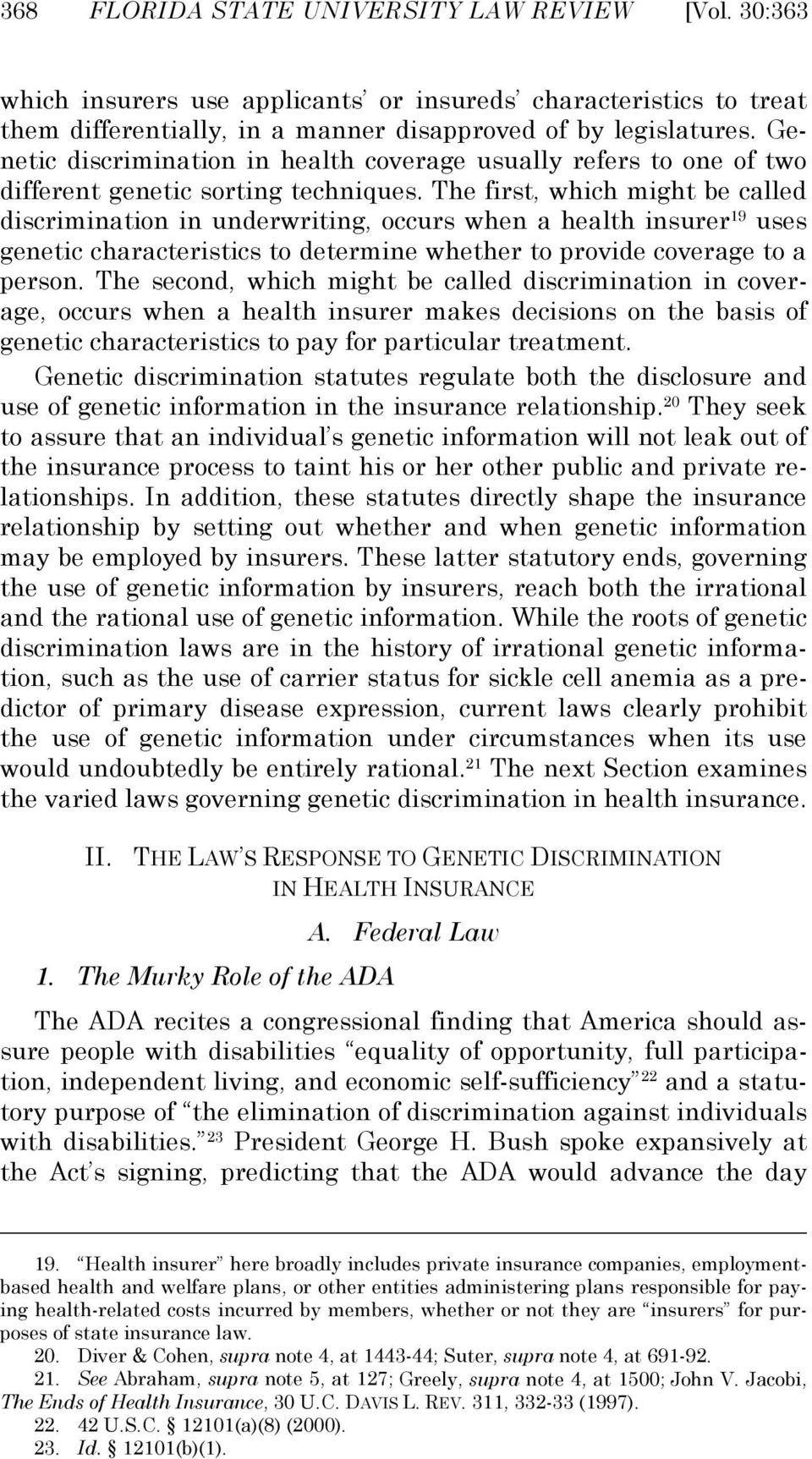 The first, which might be called discrimination in underwriting, occurs when a health insurer 19 uses genetic characteristics to determine whether to provide coverage to a person.