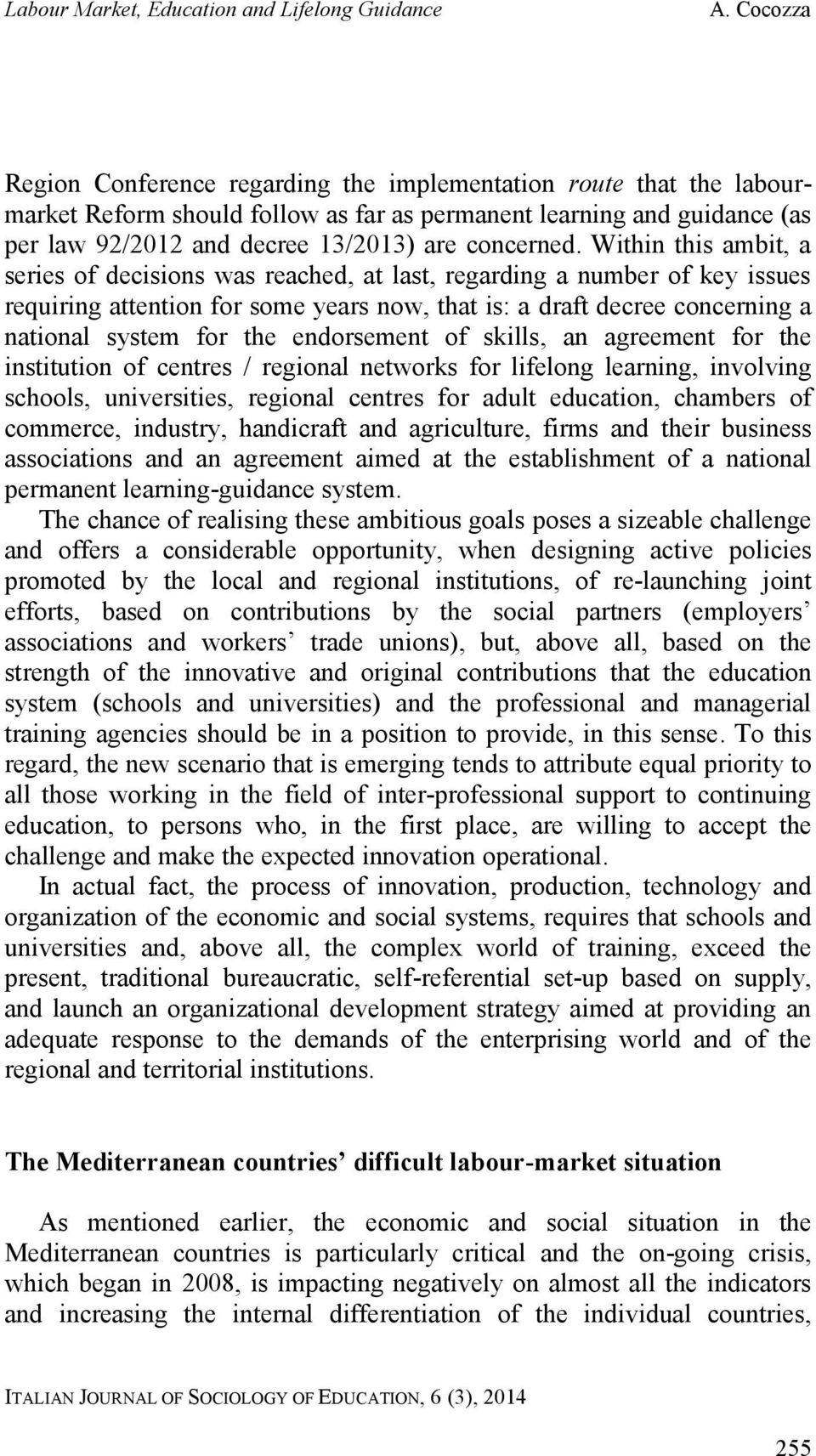 endorsement of skills, an agreement for the institution of centres / regional networks for lifelong learning, involving schools, universities, regional centres for adult education, chambers of