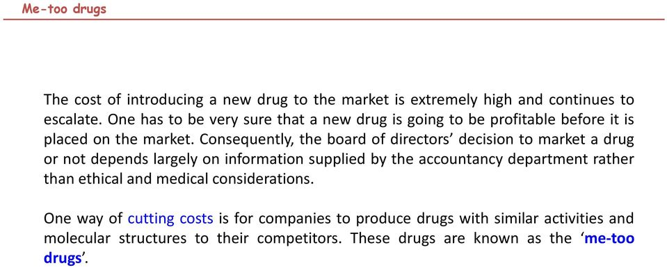 Consequently, the board of directors decision to market a drug or not depends largely on information supplied by the accountancy department