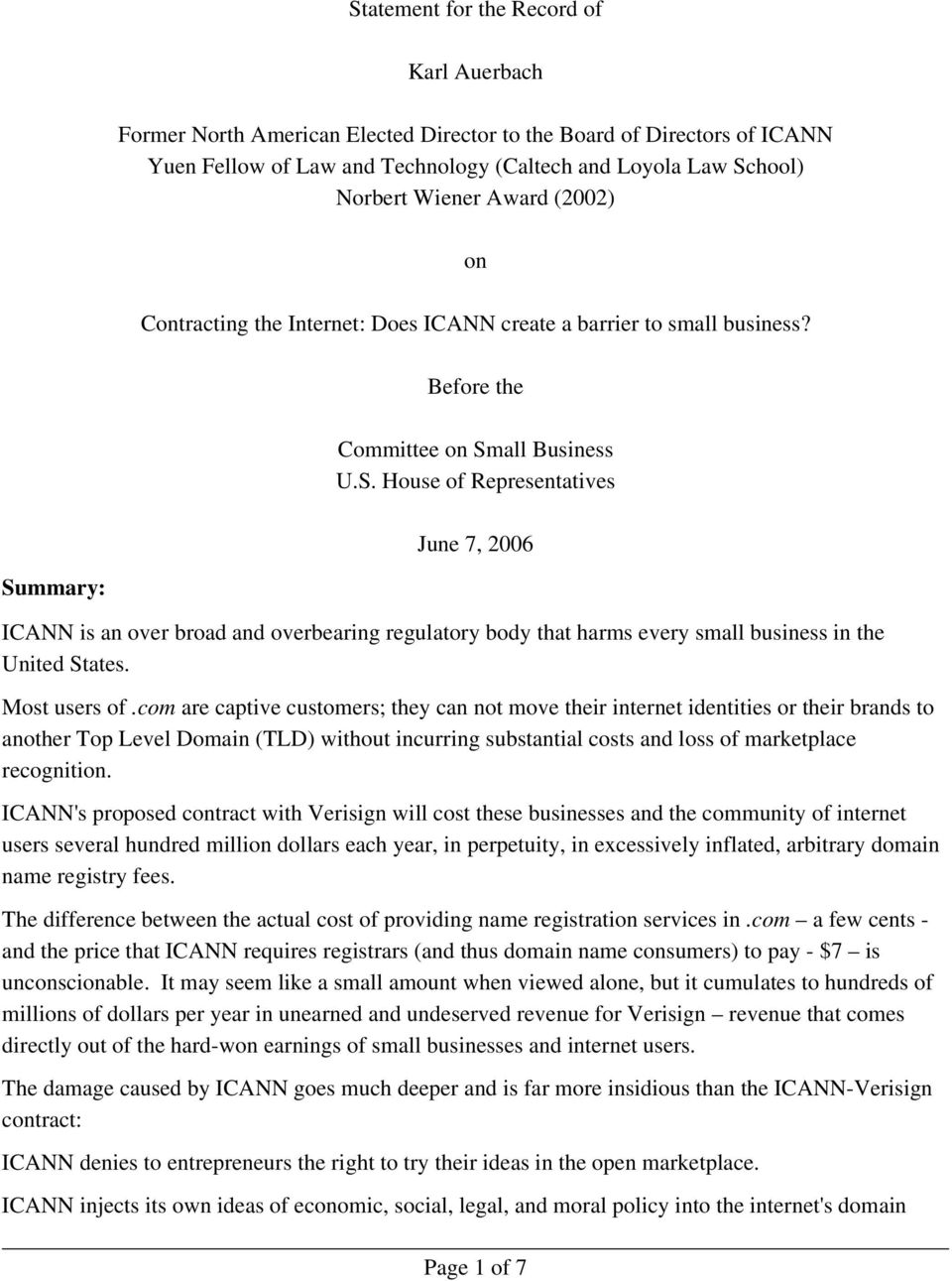 all Business U.S. House of Representatives June 7, 2006 Summary: ICANN is an over broad and overbearing regulatory body that harms every small business in the United States. Most users of.