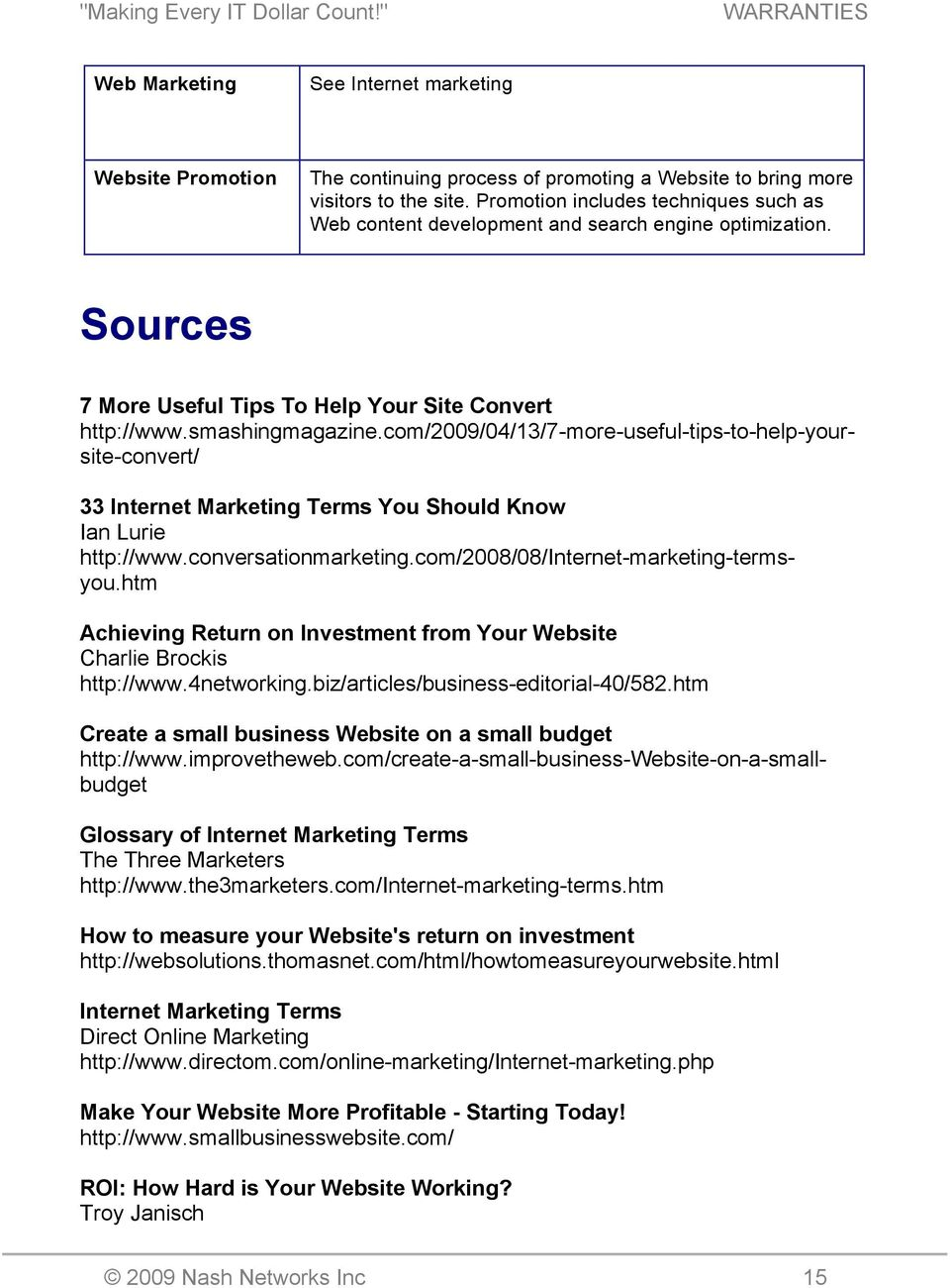 com/2009/04/13/7-more-useful-tips-to-help-yoursite-convert/ 33 Internet Marketing Terms You Should Know Ian Lurie http://www.conversationmarketing.com/2008/08/internet-marketing-termsyou.