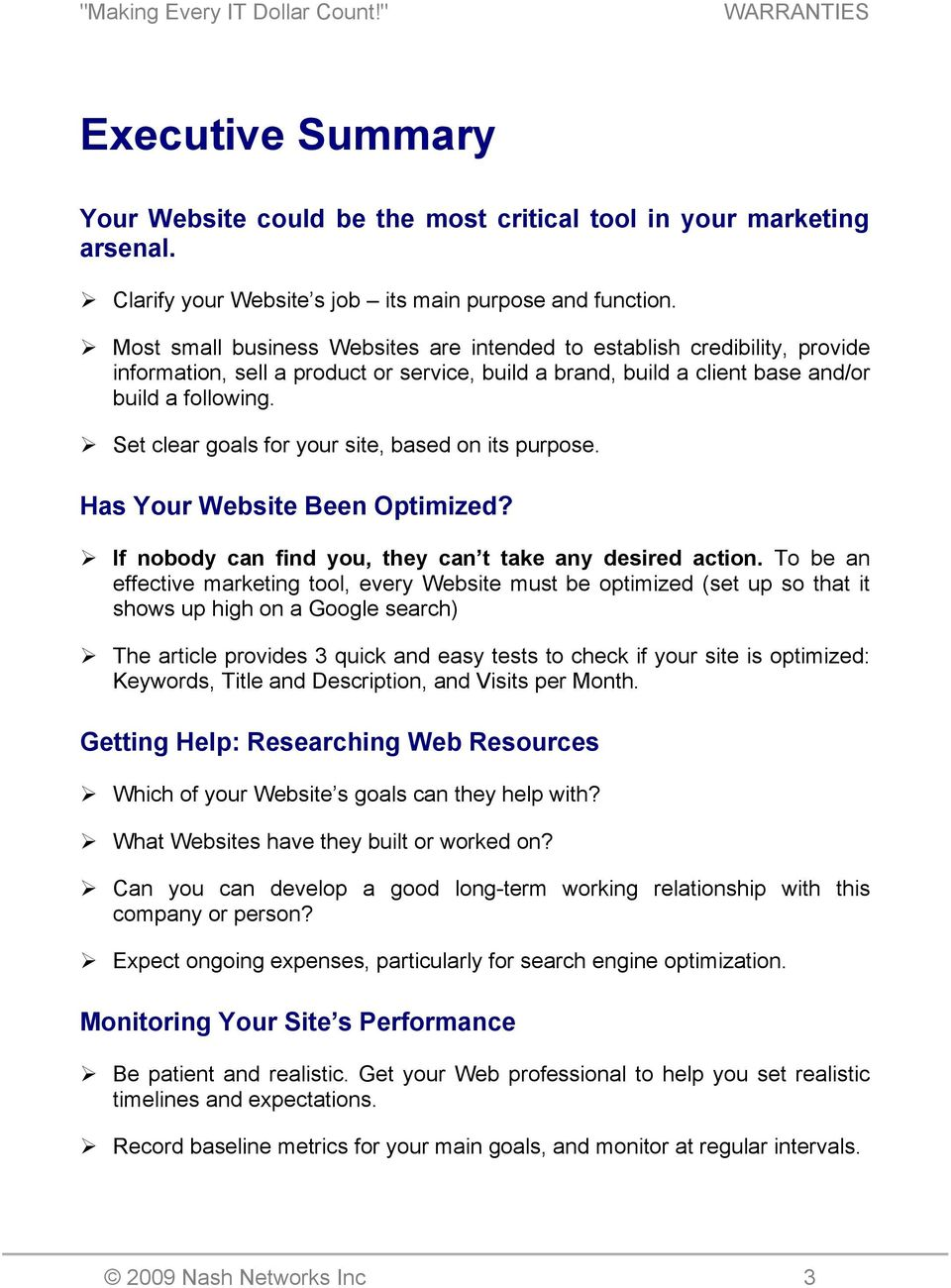 Set clear goals for your site, based on its purpose. Has Your Website Been Optimized? If nobody can find you, they can t take any desired action.