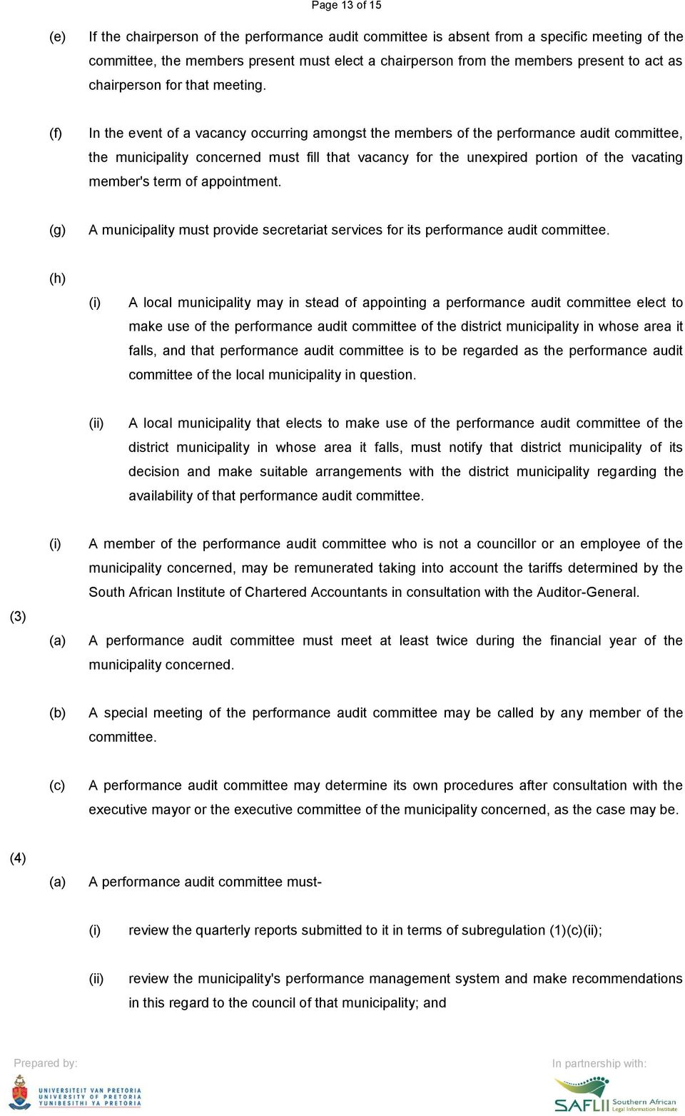(f) In the event of a vacancy occurring amongst the members of the performance audit committee, the municipality concerned must fill that vacancy for the unexpired portion of the vacating member's