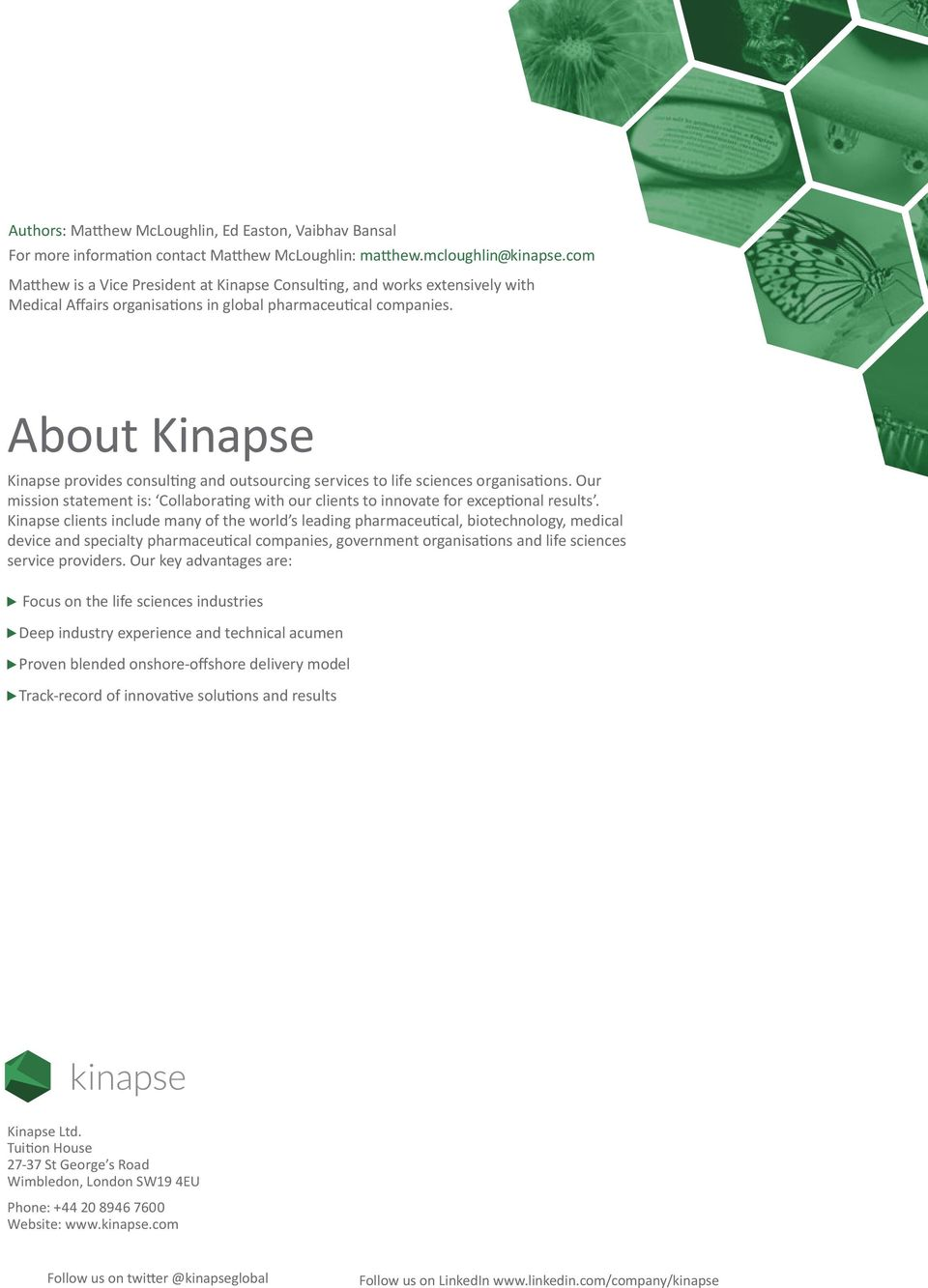 About Kinapse Kinapse provides consulting and outsourcing services to life sciences organisations. Our mission statement is: Collaborating with our clients to innovate for exceptional results.
