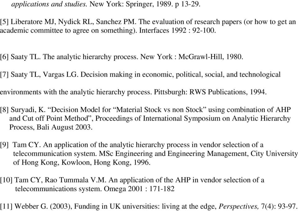 Decision making in economic, political, social, and technological environments with the analytic hierarchy process. Pittsburgh: RWS Publications, 1994. [8] Suryadi, K.