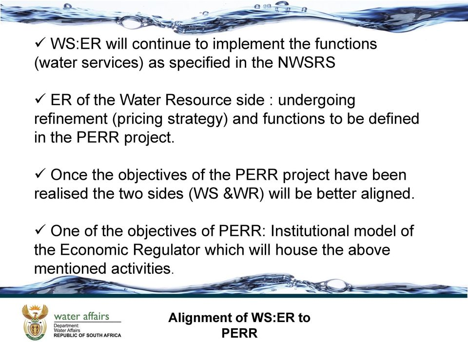 Once the objectives of the PERR project have been realised the two sides (WS &WR) will be better aligned.