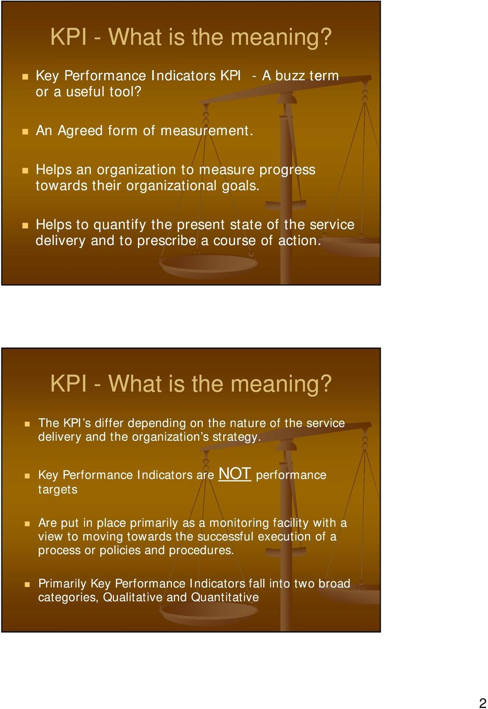 KPI - What is the meaning? The KPI s differ depending on the nature of the service delivery and the organization s strategy.