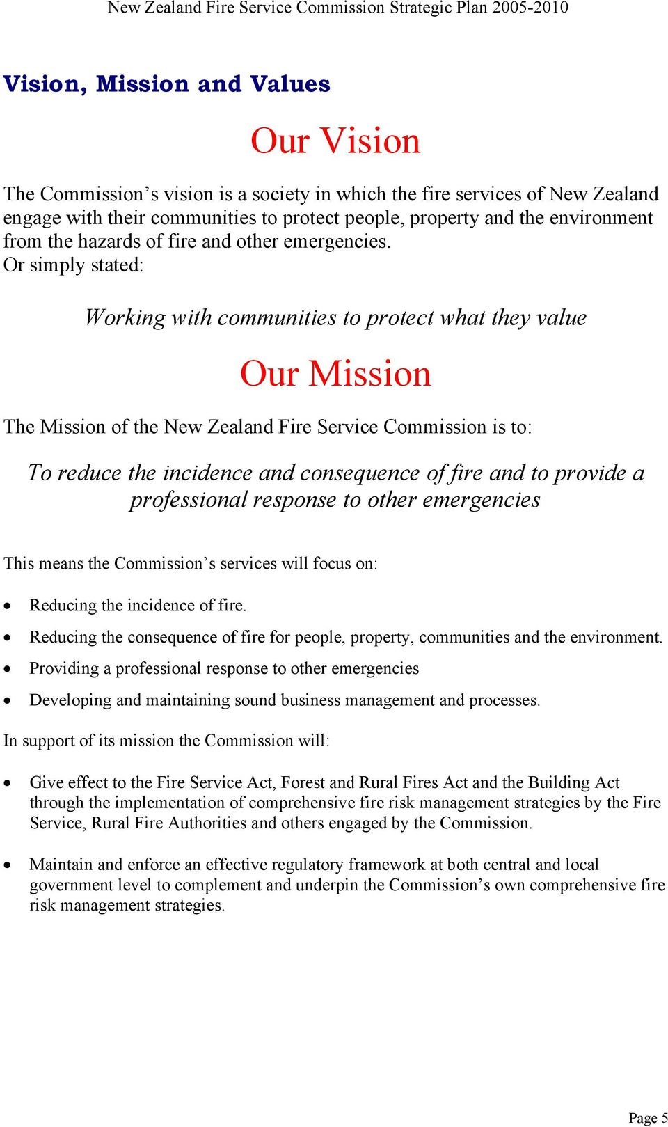 Or simply stated: Working with communities to protect what they value Our Mission The Mission of the New Zealand Fire Service Commission is to: To reduce the incidence and consequence of fire and to