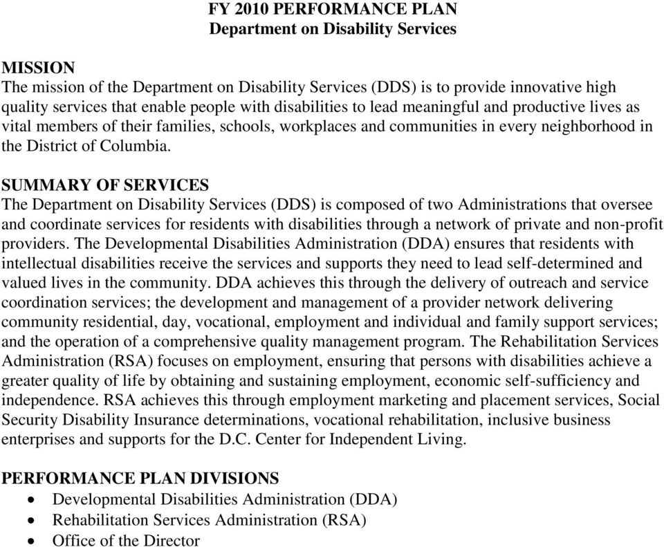 SUMMARY OF SERVICES The Department on Disability Services (DDS) is composed of two Administrations that oversee and coordinate services for residents with disabilities through a network of private