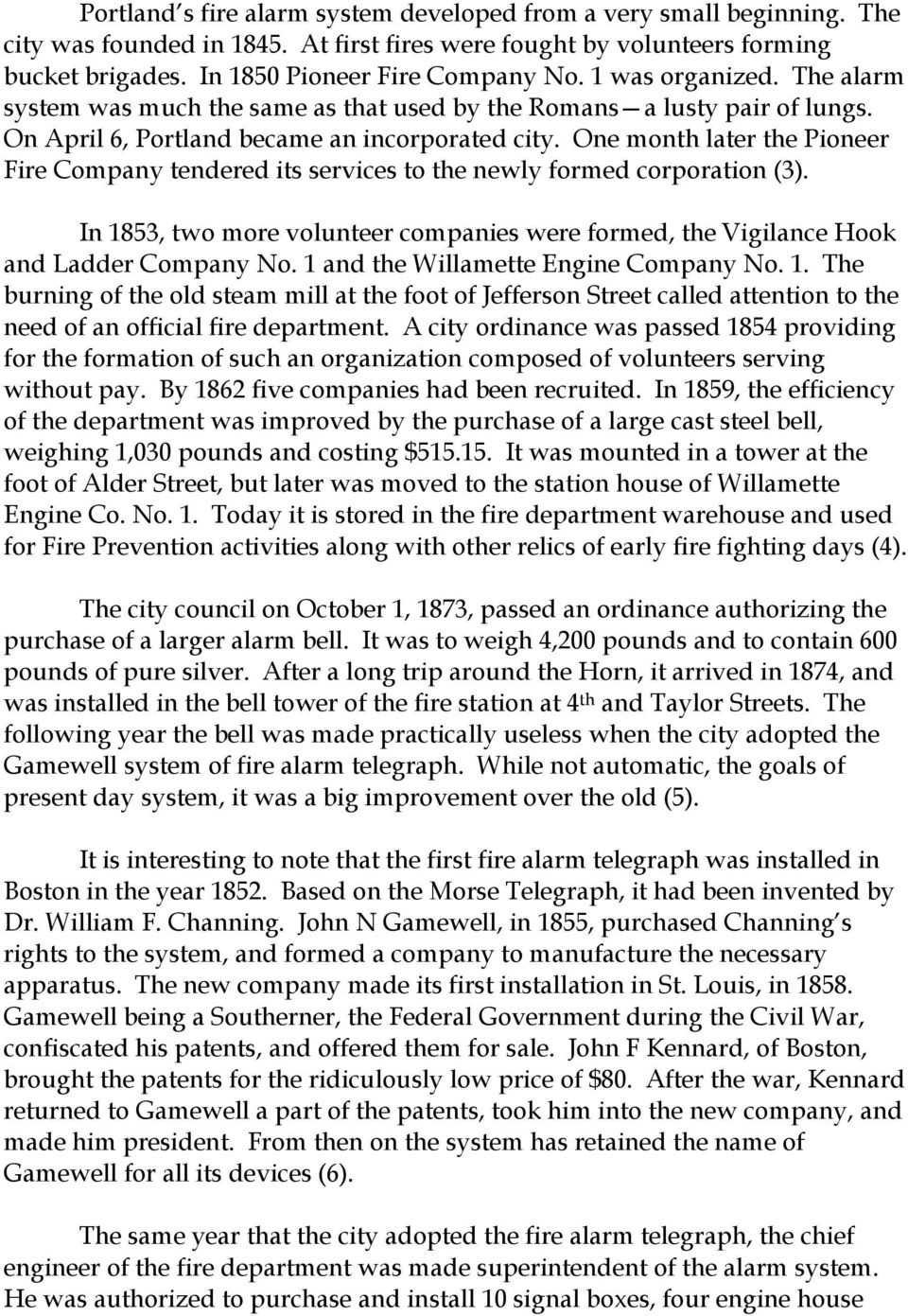 One month later the Pioneer Fire Company tendered its services to the newly formed corporation (3). In 1853, two more volunteer companies were formed, the Vigilance Hook and Ladder Company No.