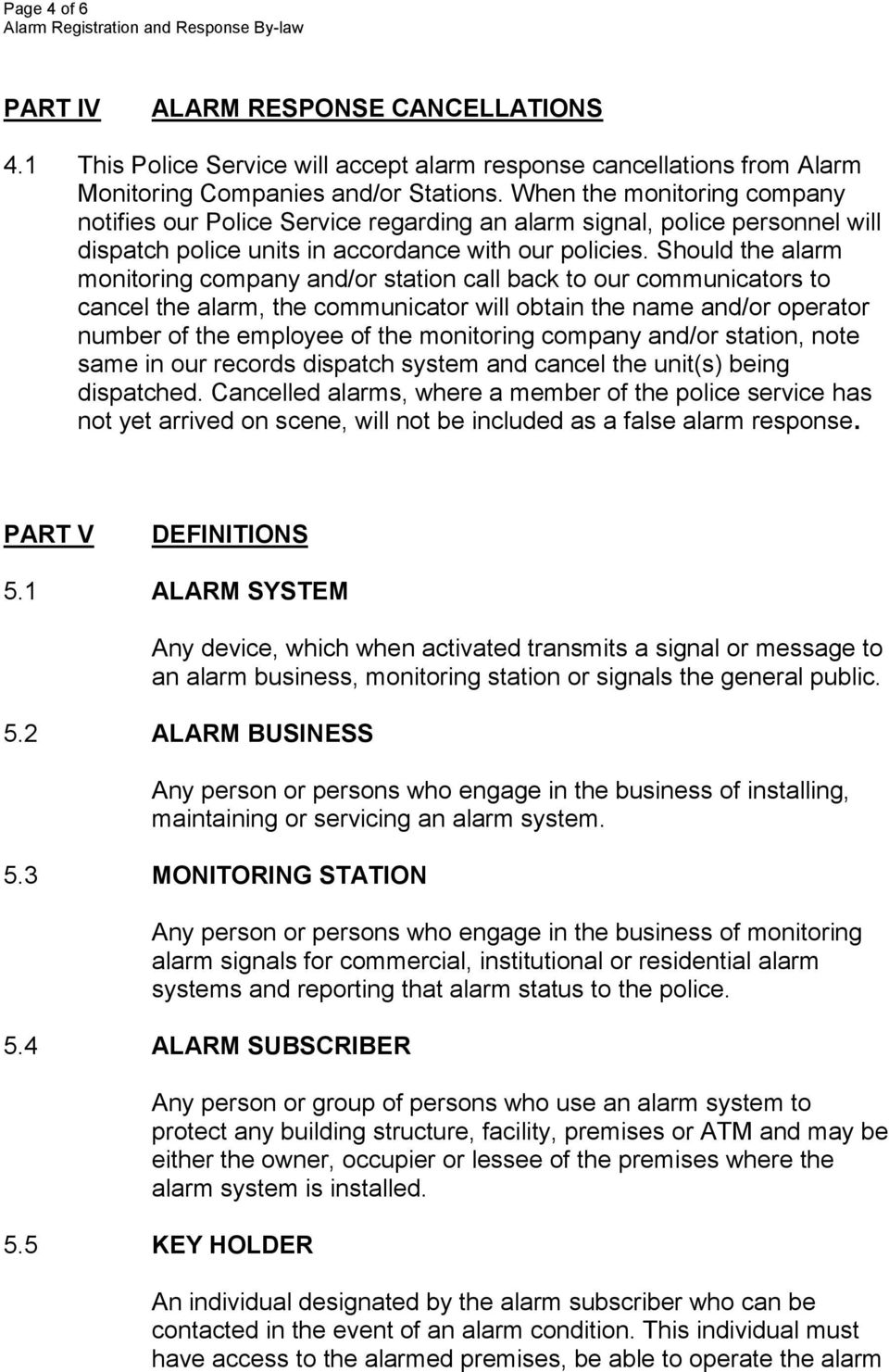 Should the alarm monitoring company and/or station call back to our communicators to cancel the alarm, the communicator will obtain the name and/or operator number of the employee of the monitoring
