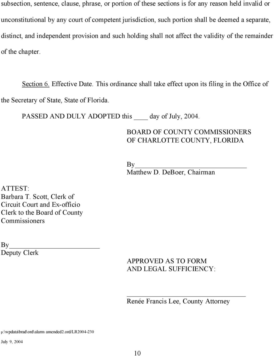 This ordinance shall take effect upon its filing in the Office of the Secretary of State, State of Florida. PASSED AND DULY ADOPTED this day of July, 2004.