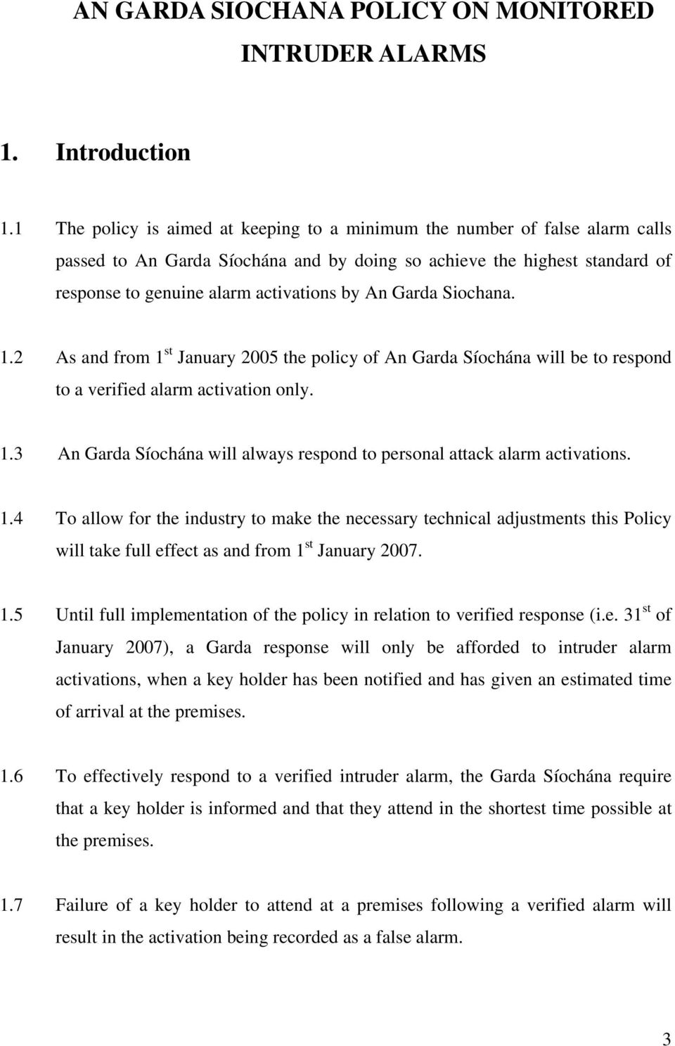 Garda Siochana. 1.2 As and from 1 st January 2005 the policy of An Garda Síochána will be to respond to a verified alarm activation only. 1.3 An Garda Síochána will always respond to personal attack alarm activations.
