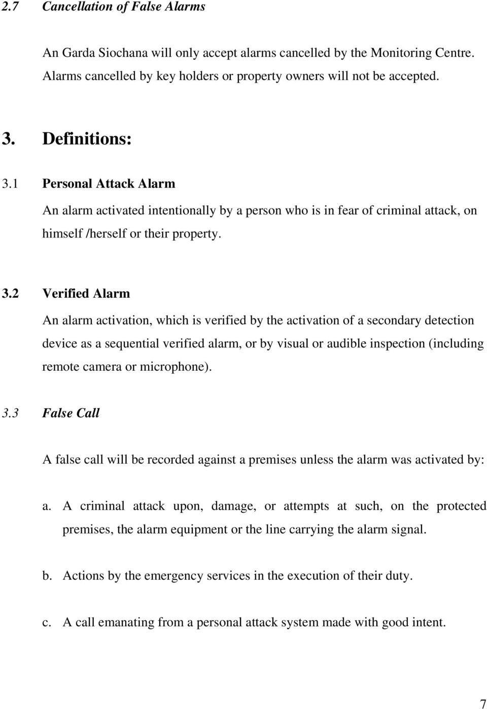 1 Personal Attack Alarm An alarm activated intentionally by a person who is in fear of criminal attack, on himself /herself or their property. 3.