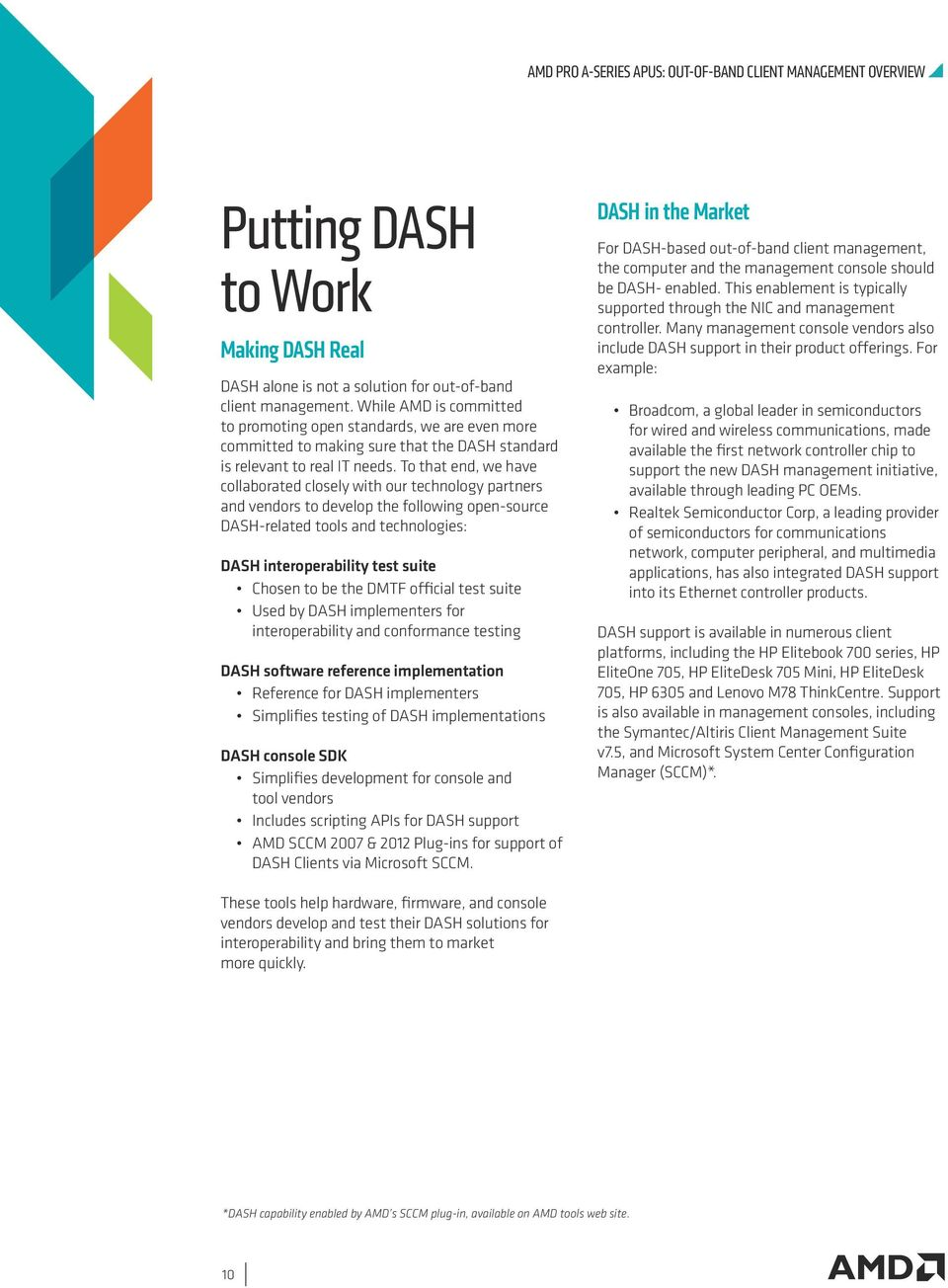 To that end, we have collaborated closely with our technology partners and vendors to develop the following open-source DASH-related tools and technologies: DASH interoperability test suite Chosen to