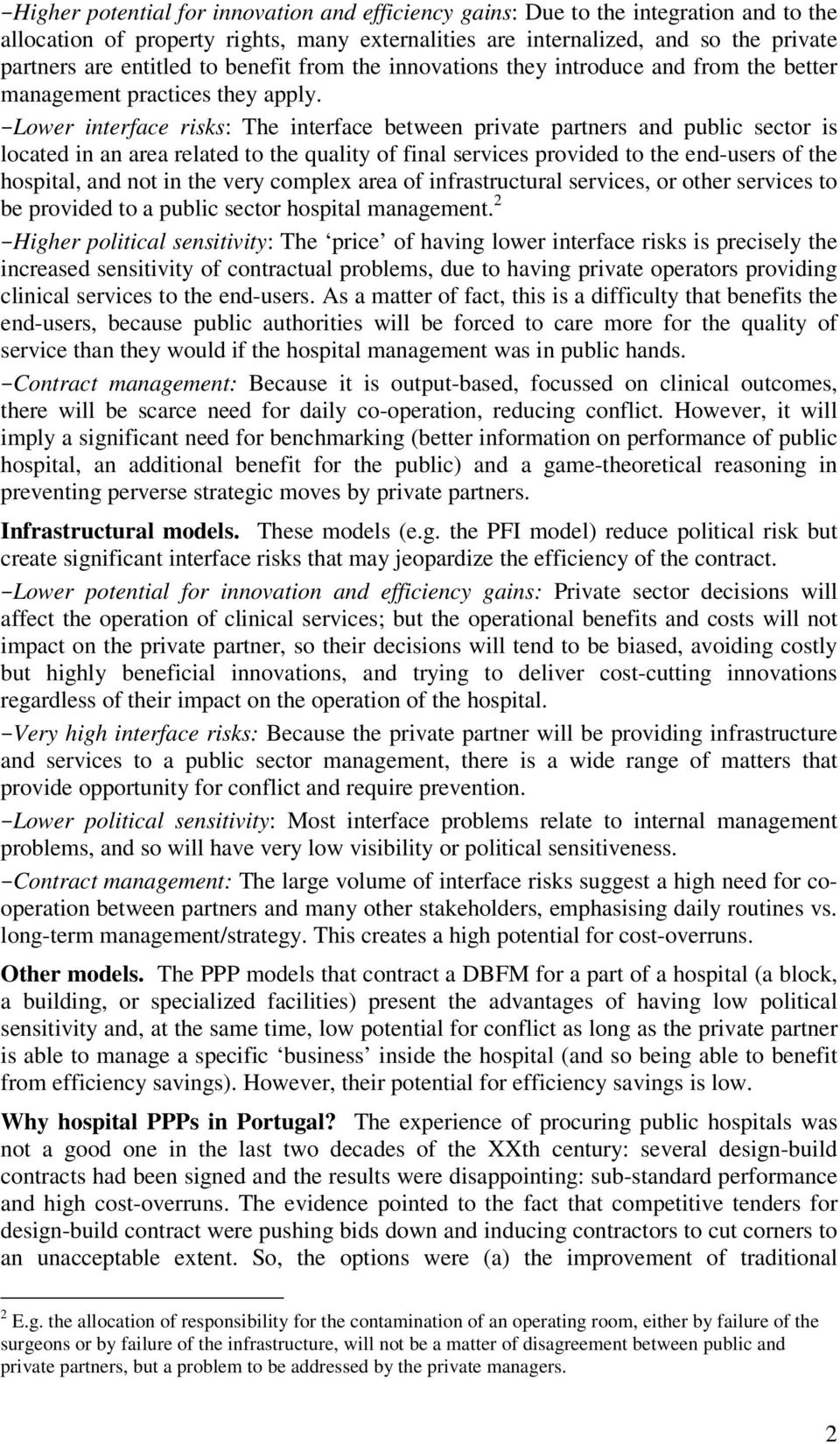 Lower interface risks: The interface between private partners and public sector is located in an area related to the quality of final services provided to the end-users of the hospital, and not in