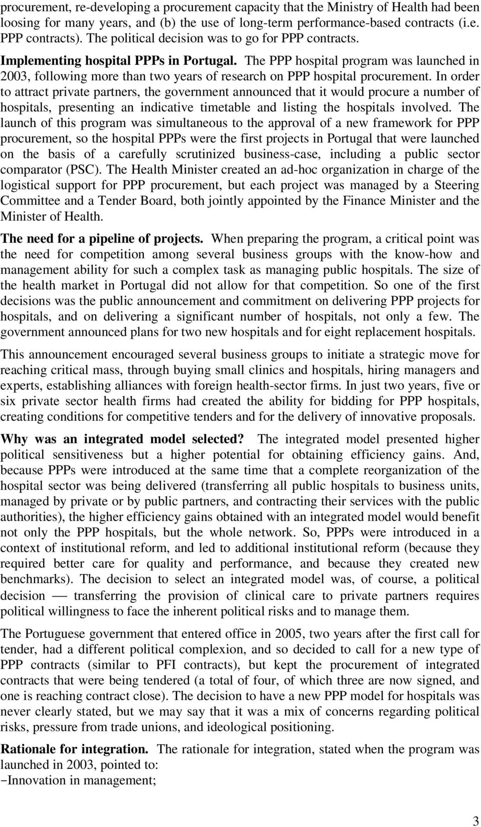 The PPP hospital program was launched in 2003, following more than two years of research on PPP hospital procurement.