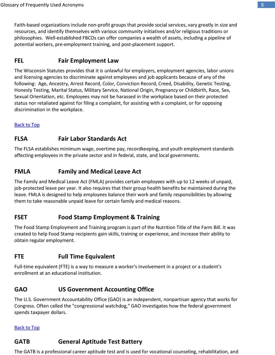 FEL Fair Employment Law The Wisconsin Statutes provides that it is unlawful for employers, employment agencies, labor unions and licensing agencies to discriminate against employees and job