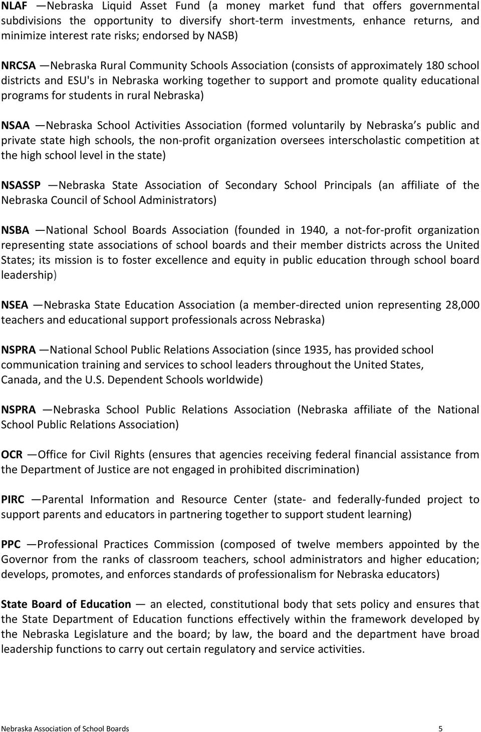 programs for students in rural Nebraska) NSAA Nebraska School Activities Association (formed voluntarily by Nebraska s public and private state high schools, the non profit organization oversees