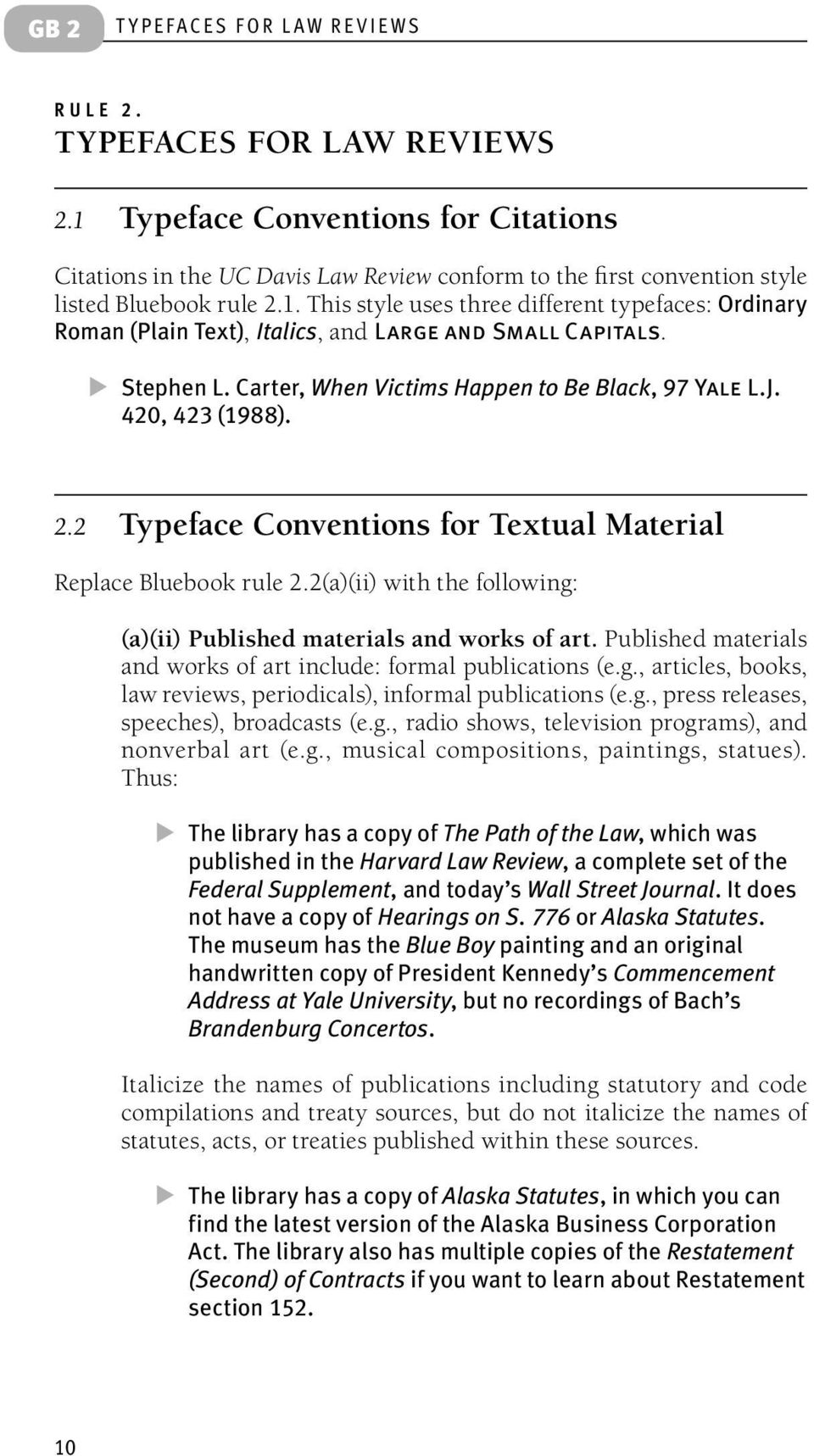 Stephen L. Carter, When Victims Happen to Be Black, 97 Yale L.J. 420, 423 (1988). 2.2 Typeface Conventions for Textual Material Replace Bluebook rule 2.