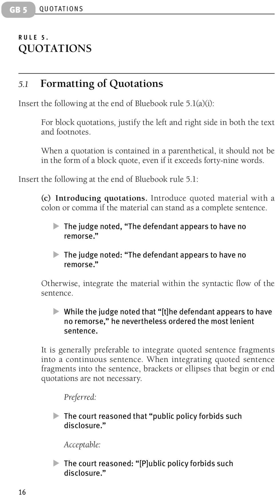 When a quotation is contained in a parenthetical, it should not be in the form of a block quote, even if it exceeds forty-nine words. Insert the following at the end of Bluebook rule 5.