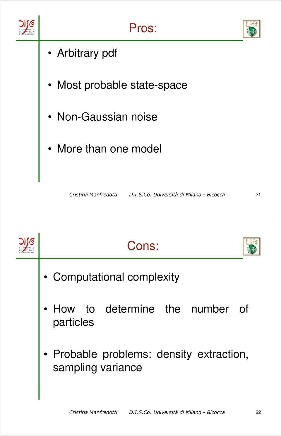 Università di Milano - Bicocca 21 Cons: Computational complexity How to determine the