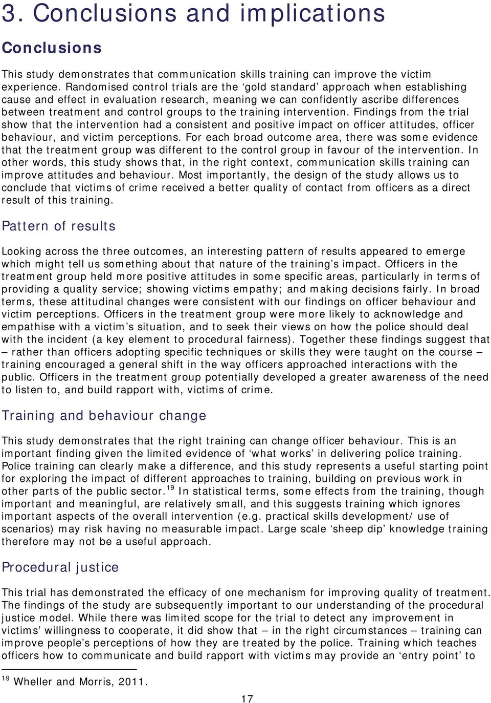 to the training intervention. Findings from the trial show that the intervention had a consistent and positive impact on officer attitudes, officer behaviour, and victim perceptions.