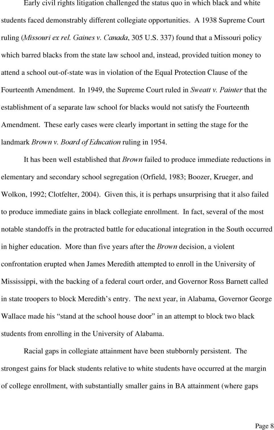 337) found that a Missouri policy which barred blacks from the state law school and, instead, provided tuition money to attend a school out-of-state was in violation of the Equal Protection Clause of