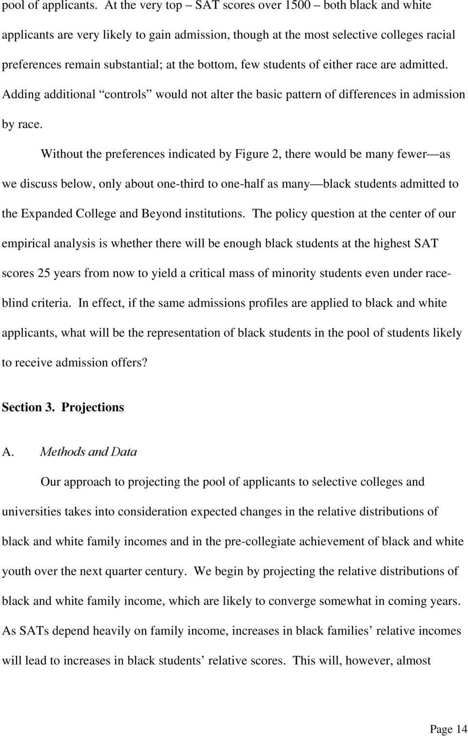 students of either race are admitted. Adding additional controls would not alter the basic pattern of differences in admission by race.