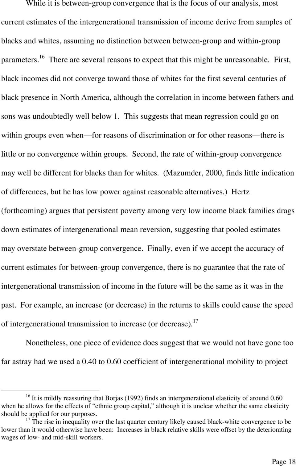 First, black incomes did not converge toward those of whites for the first several centuries of black presence in North America, although the correlation in income between fathers and sons was