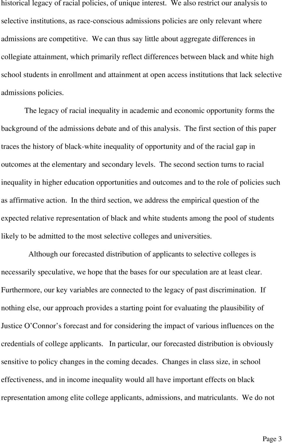 We can thus say little about aggregate differences in collegiate attainment, which primarily reflect differences between black and white high school students in enrollment and attainment at open