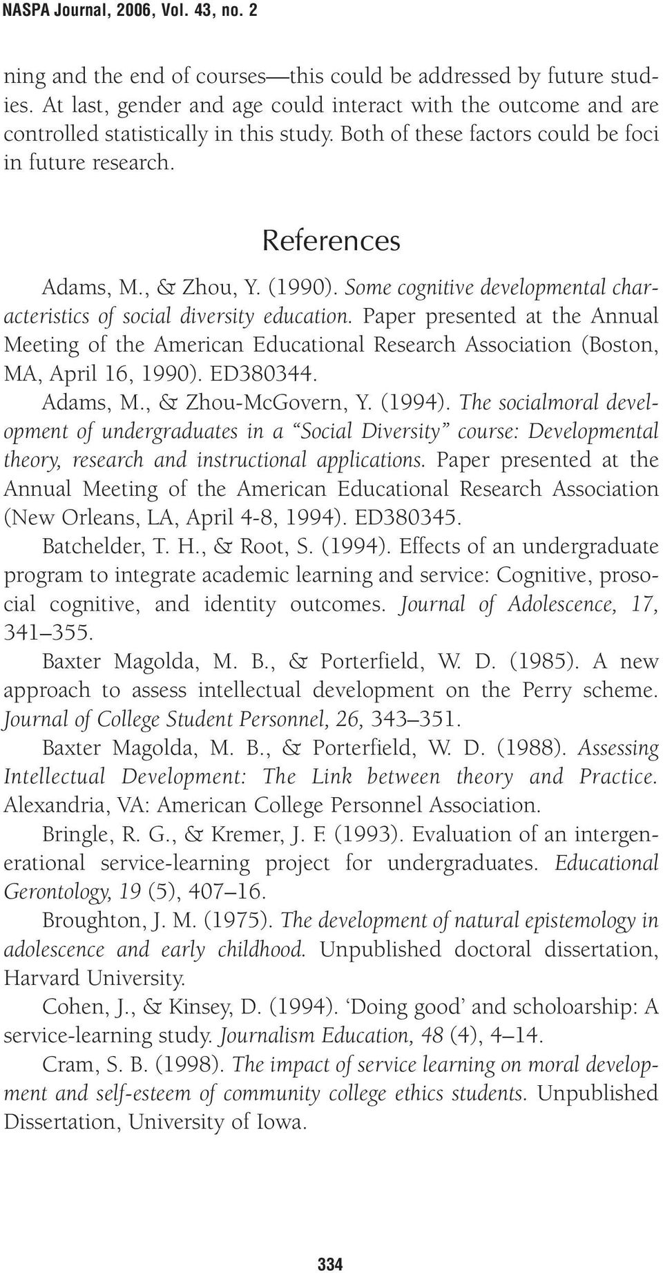 Paper presented at the Annual Meeting of the American Educational Research Association (Boston, MA, April 16, 1990). ED380344. Adams, M., & Zhou-McGovern, Y. (1994).