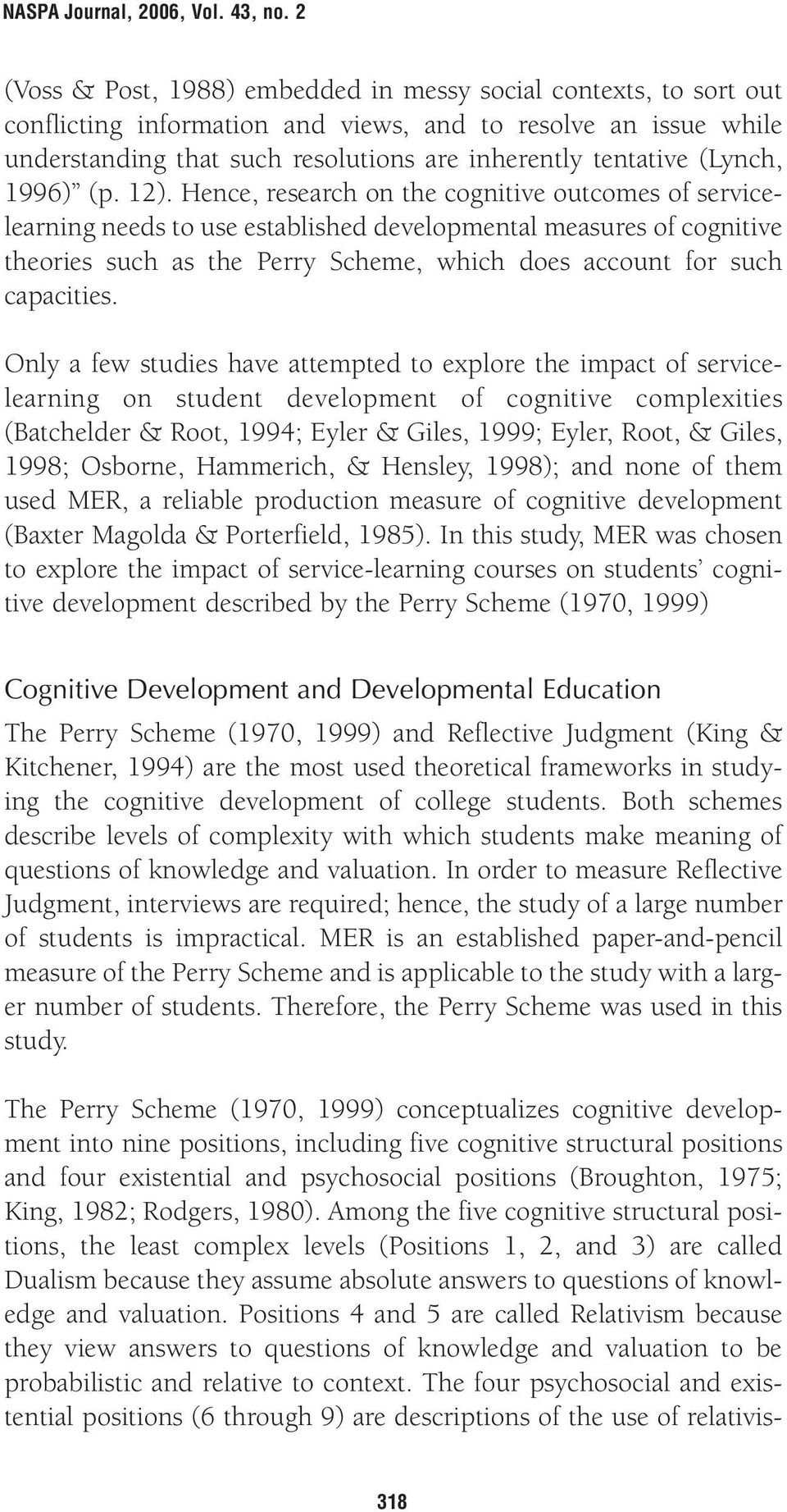 Hence, research on the cognitive outcomes of servicelearning needs to use established developmental measures of cognitive theories such as the Perry Scheme, which does account for such capacities.