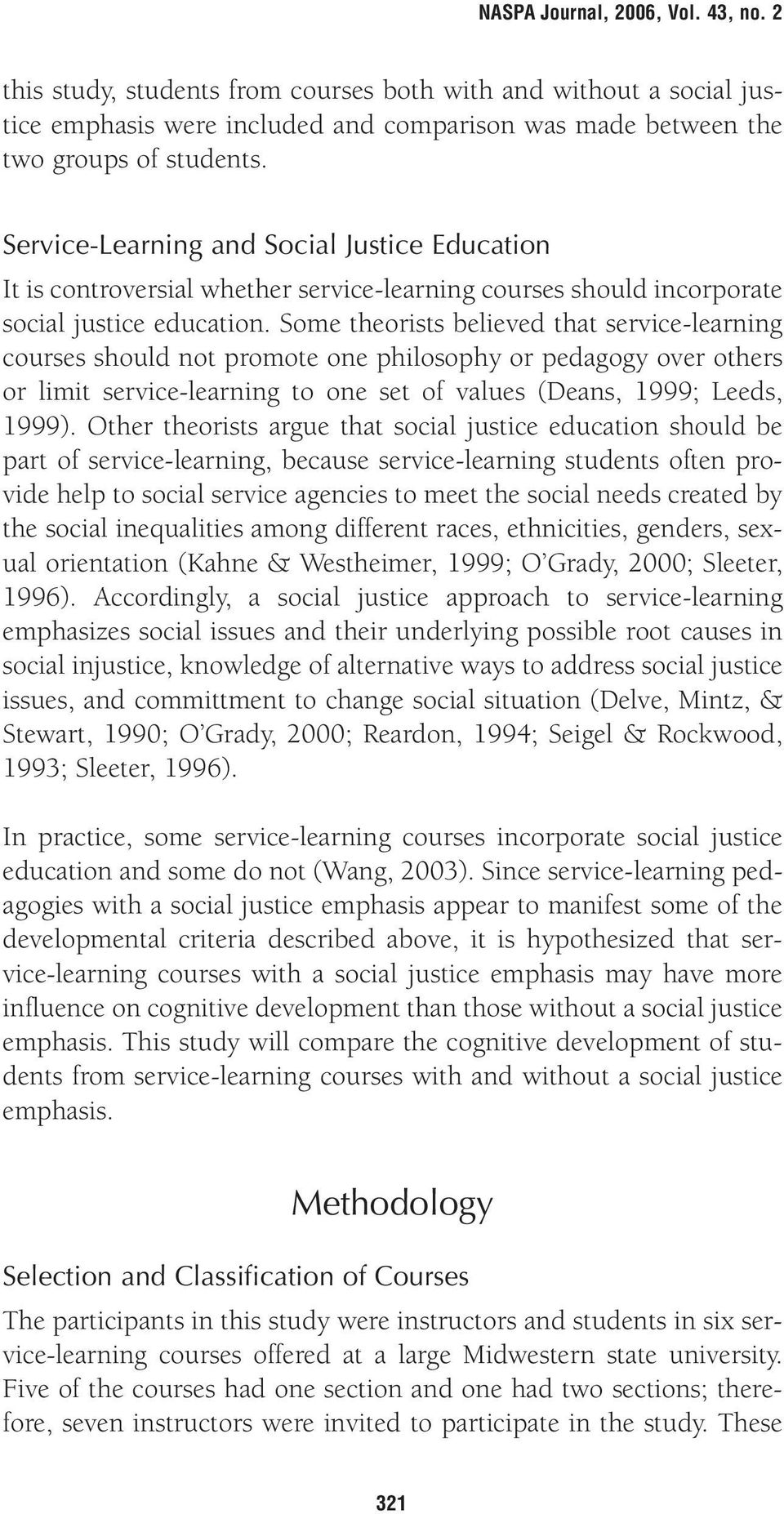Some theorists believed that service-learning courses should not promote one philosophy or pedagogy over others or limit service-learning to one set of values (Deans, 1999; Leeds, 1999).