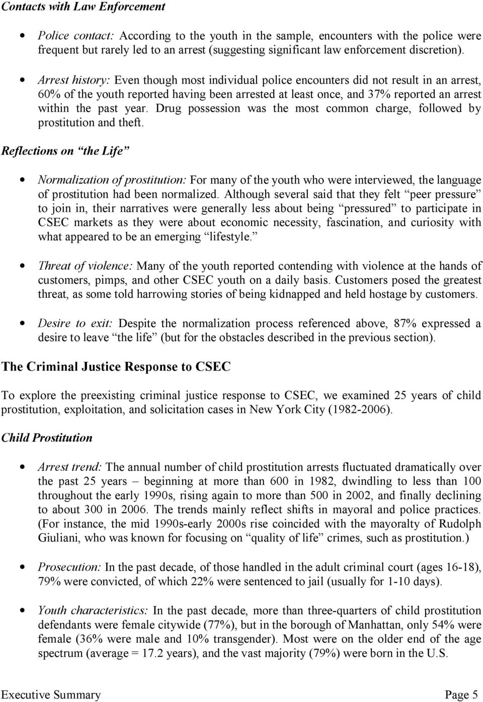 Arrest history: Even though most individual police encounters did not result in an arrest, 60% of the youth reported having been arrested at least once, and 37% reported an arrest within the past